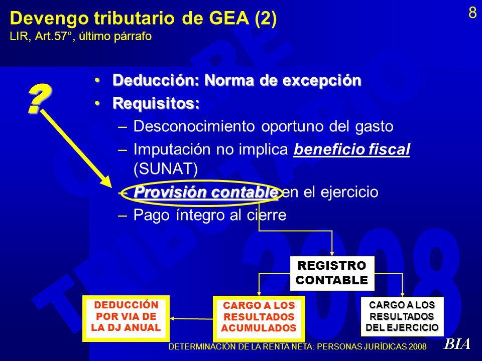 8 Devengo tributario de GEA (2) LIR, Art.57°, último párrafo Deducción: Norma de excepción Requisitos: –D–Desconocimiento oportuno del gasto –I–Imputa