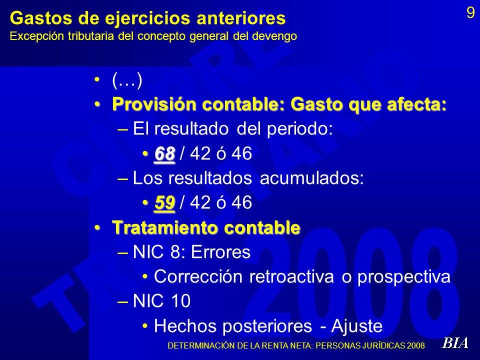 DETERMINACIÓN DE LA RENTA NETA: PERSONAS JURÍDICAS 2008 9 Gastos de ejercicios anteriores Excepción tributaria del concepto general del devengo (…) Pr