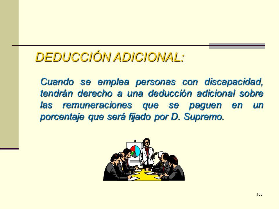 DEDUCCIÓN ADICIONAL: Cuando se emplea personas con discapacidad, tendrán derecho a una deducción adicional sobre las remuneraciones que se paguen en u