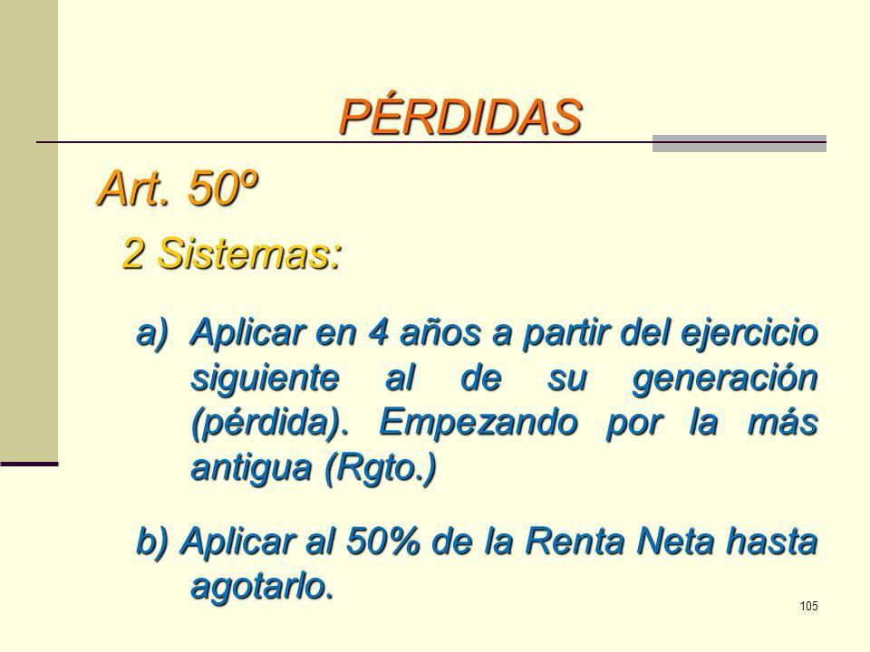 Art. 50º 2 Sistemas: 2 Sistemas: a)Aplicar en 4 años a partir del ejercicio siguiente al de su generación (pérdida). Empezando por la más antigua (Rgt