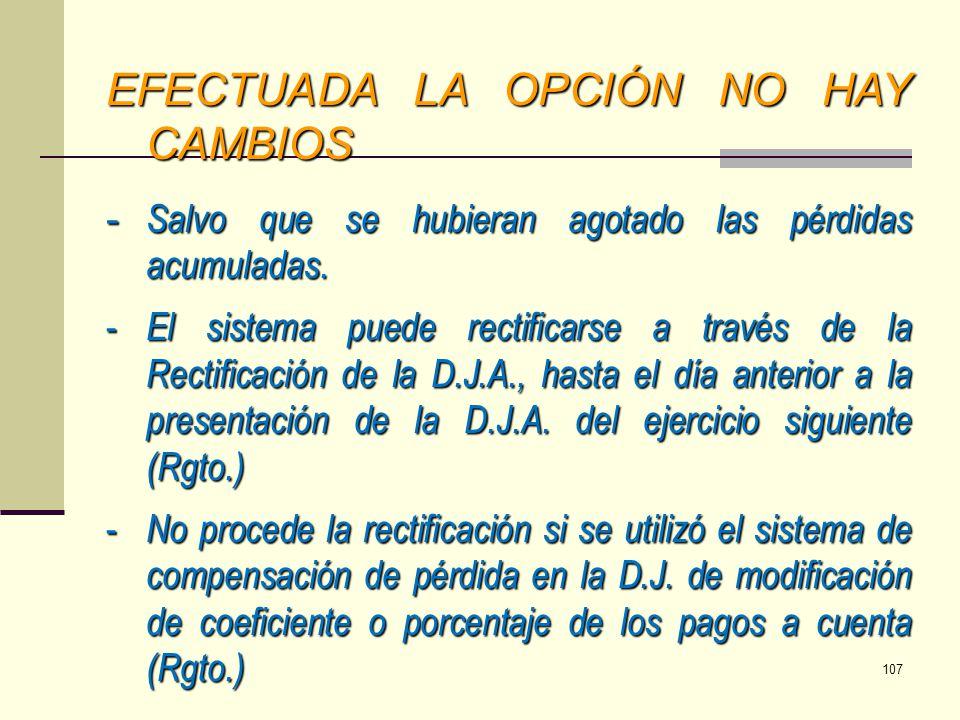 EFECTUADA LA OPCIÓN NO HAY CAMBIOS - Salvo que se hubieran agotado las pérdidas acumuladas. - El sistema puede rectificarse a través de la Rectificaci