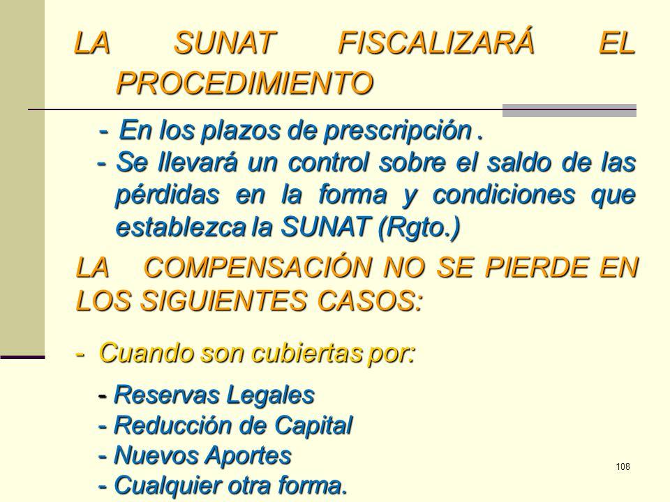 LA SUNAT FISCALIZARÁ EL PROCEDIMIENTO -En los plazos de prescripción. - Se llevará un control sobre el saldo de las pérdidas en la forma y condiciones