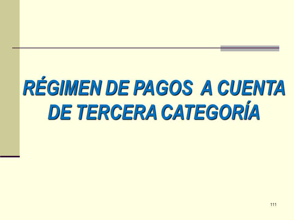 RÉGIMEN DE PAGOS A CUENTA DE TERCERA CATEGORÍA 111