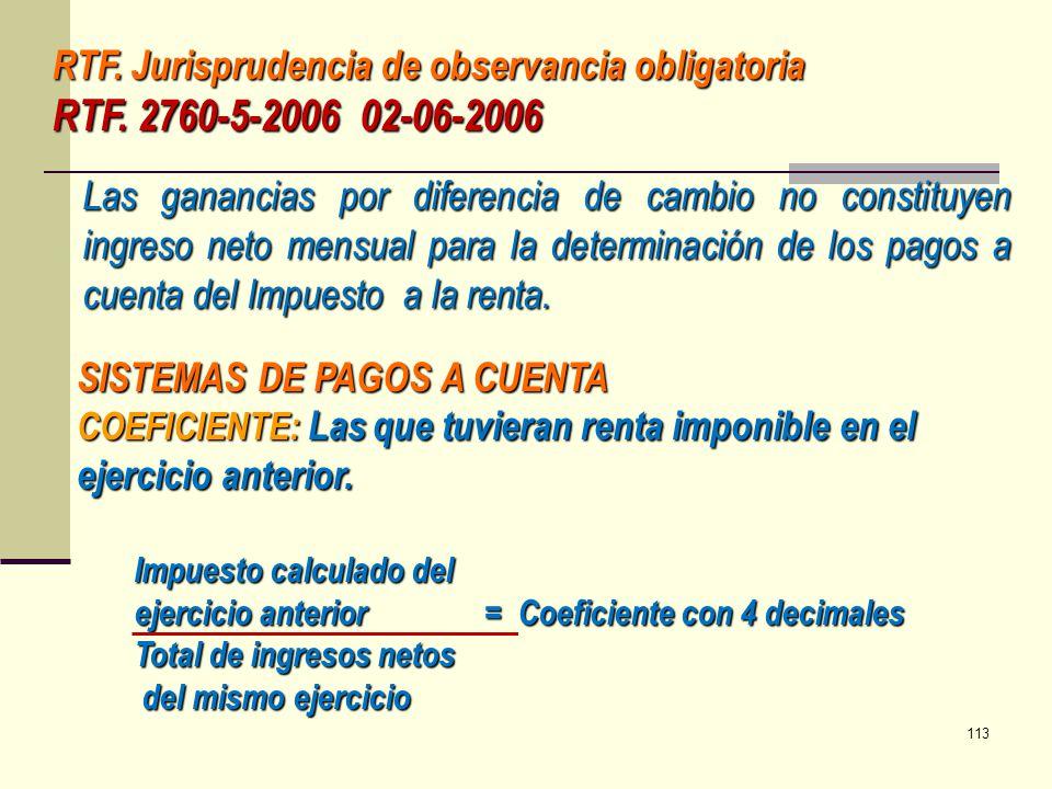 RTF. Jurisprudencia de observancia obligatoria RTF. 2760-5-2006 02-06-2006 Las ganancias por diferencia de cambio no constituyen ingreso neto mensual