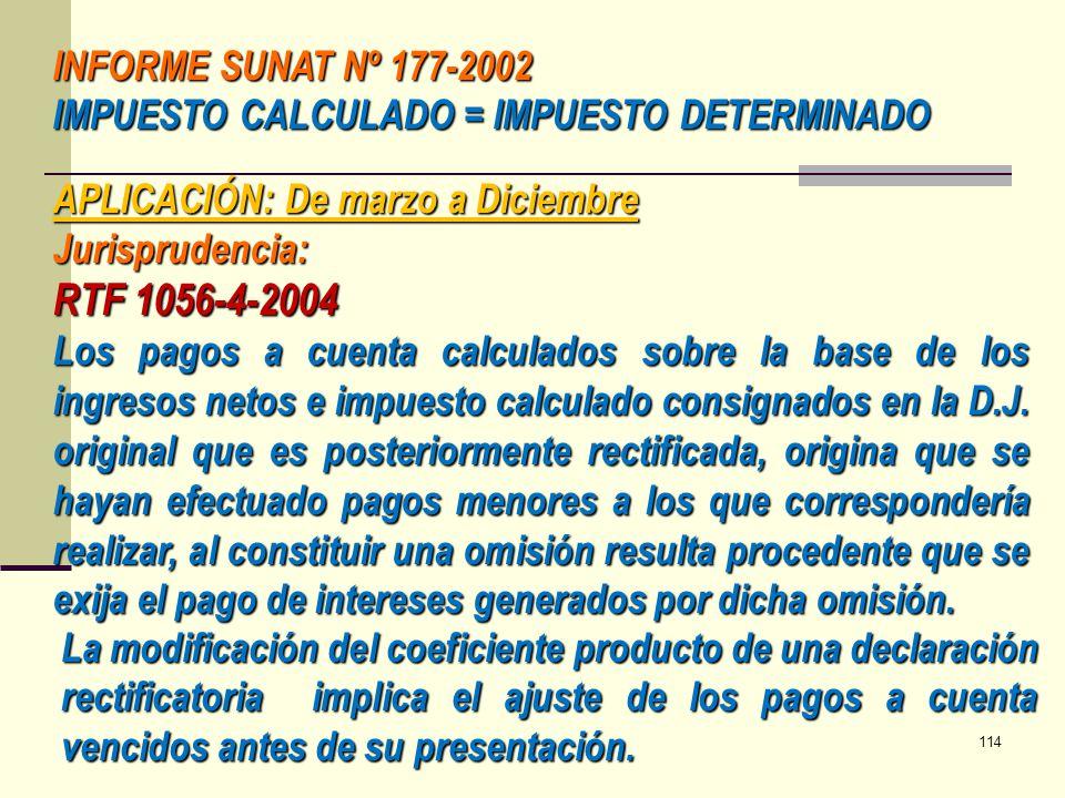 INFORME SUNAT Nº 177-2002 IMPUESTO CALCULADO = IMPUESTO DETERMINADO APLICACIÓN: De marzo a Diciembre Jurisprudencia: RTF 1056-4-2004 Los pagos a cuent