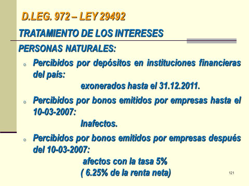 D.LEG. 972 – LEY 29492 TRATAMIENTO DE LOS INTERESES PERSONAS NATURALES: o Percibidos por depósitos en instituciones financieras del país: exonerados h