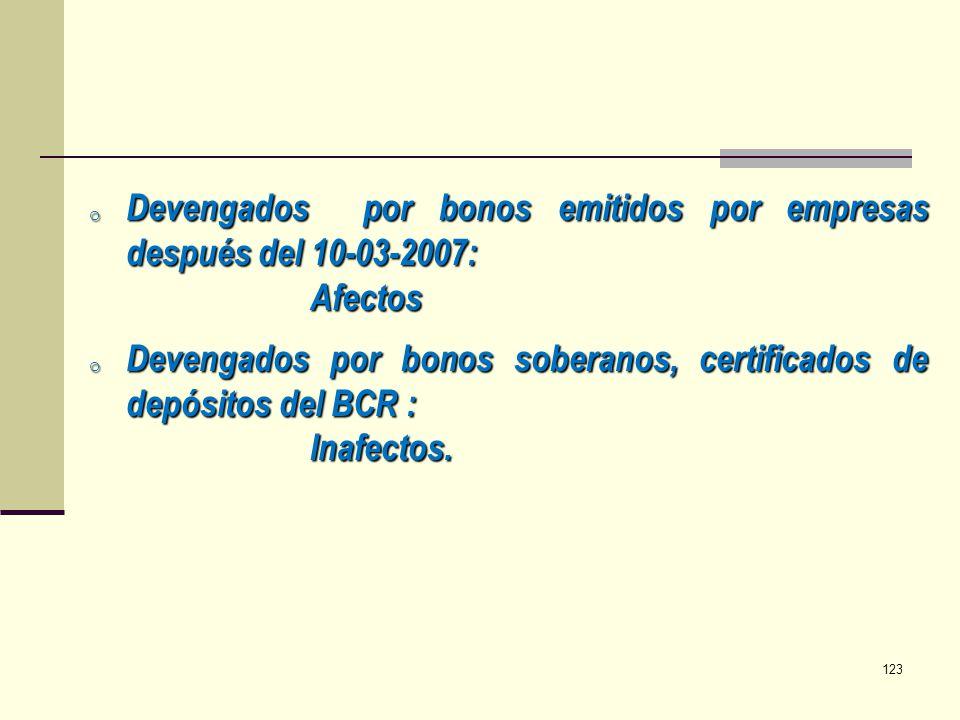 o Devengados por bonos emitidos por empresas después del 10-03-2007: Afectos o Devengados por bonos soberanos, certificados de depósitos del BCR : Ina