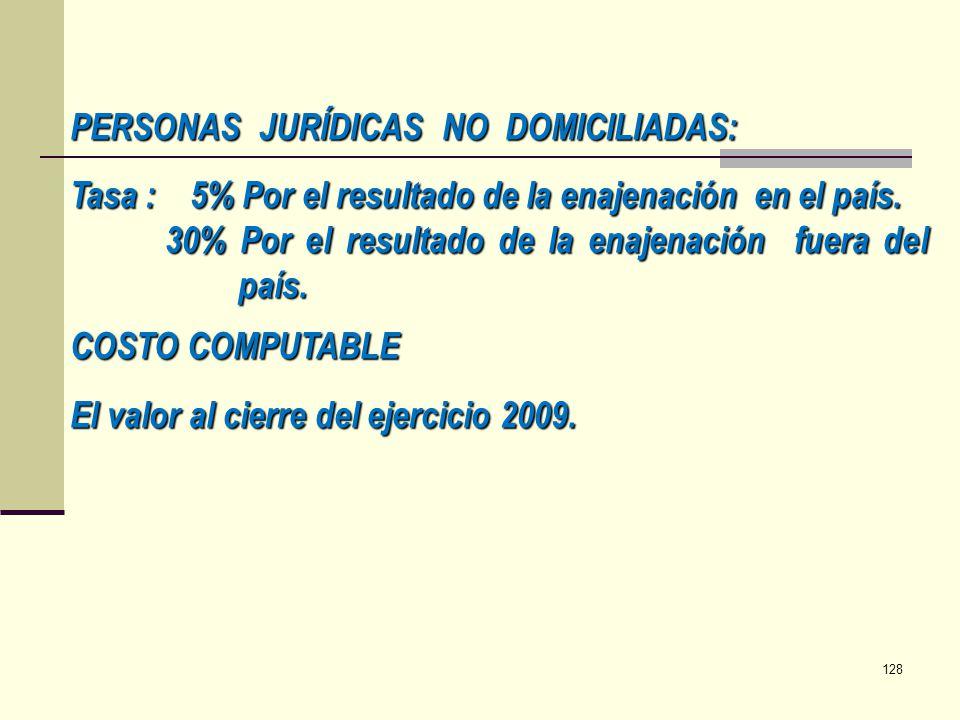 PERSONAS JURÍDICAS NO DOMICILIADAS: Tasa : 5% Por el resultado de la enajenación en el país. 30% Por el resultado de la enajenación fuera del país. CO