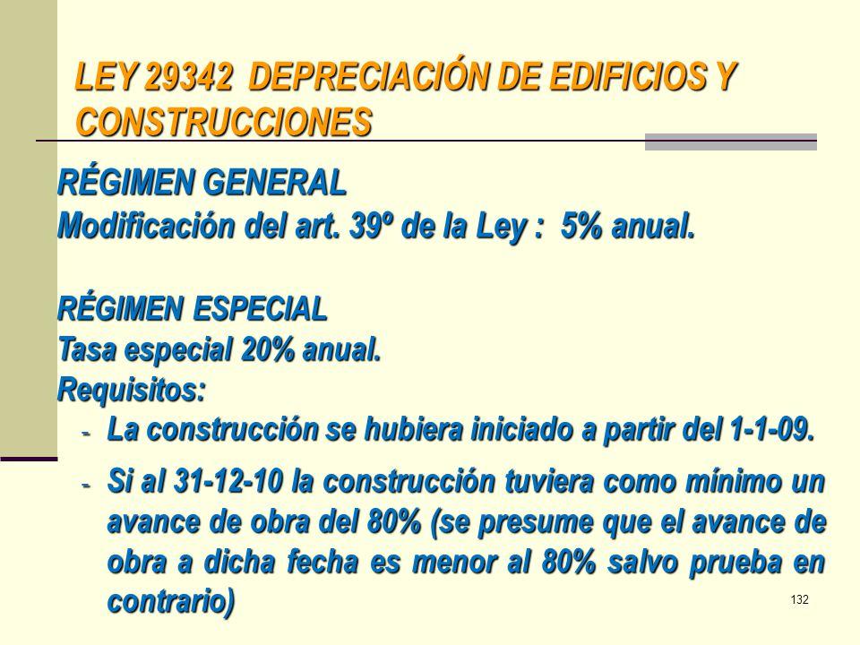 LEY 29342 DEPRECIACIÓN DE EDIFICIOS Y CONSTRUCCIONES RÉGIMEN GENERAL Modificación del art. 39º de la Ley : 5% anual. RÉGIMEN ESPECIAL Tasa especial 20