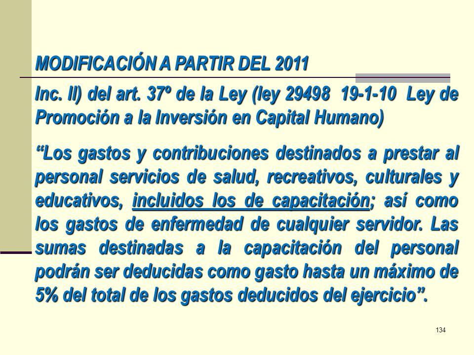 MODIFICACIÓN A PARTIR DEL 2011 Inc. ll) del art. 37º de la Ley (ley 29498 19-1-10 Ley de Promoción a la Inversión en Capital Humano) Los gastos y cont