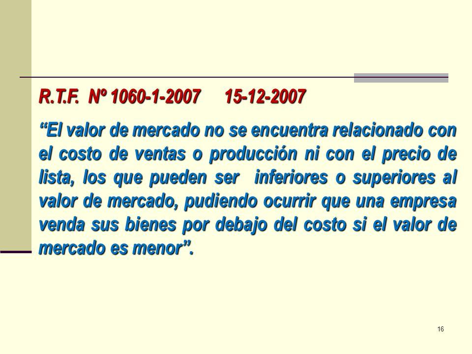 R.T.F. Nº 1060-1-2007 15-12-2007 El valor de mercado no se encuentra relacionado con el costo de ventas o producción ni con el precio de lista, los qu