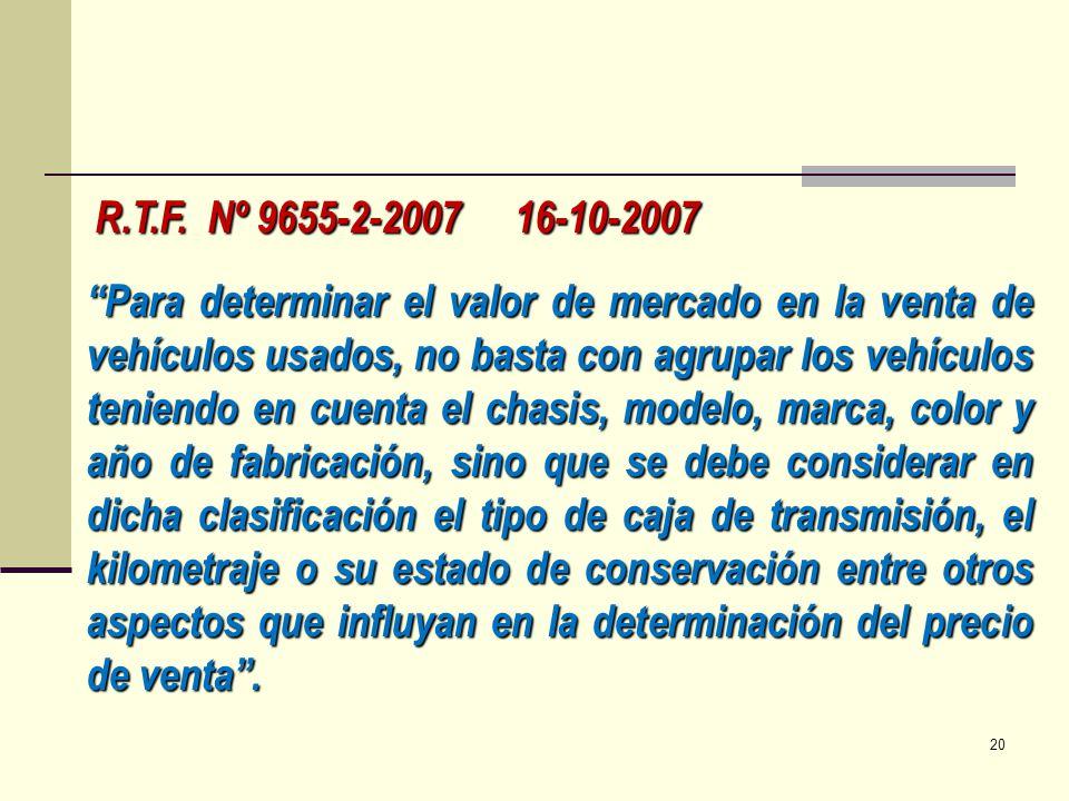 R.T.F. Nº 9655-2-2007 16-10-2007 Para determinar el valor de mercado en la venta de vehículos usados, no basta con agrupar los vehículos teniendo en c