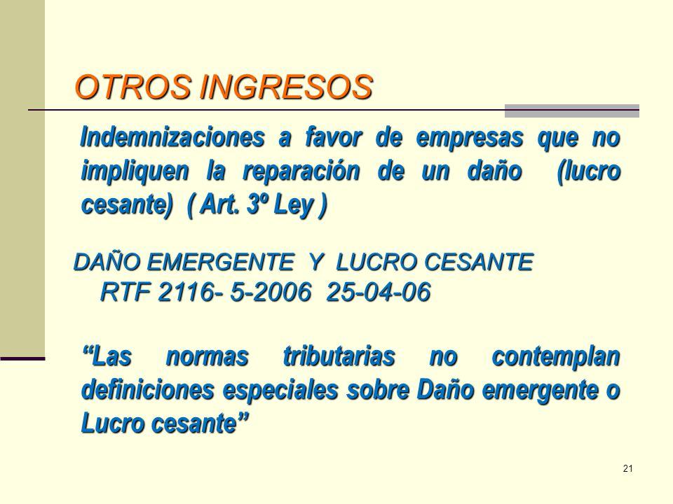 OTROS INGRESOS Indemnizaciones a favor de empresas que no impliquen la reparación de un daño (lucro cesante) ( Art. 3º Ley ) Indemnizaciones a favor d