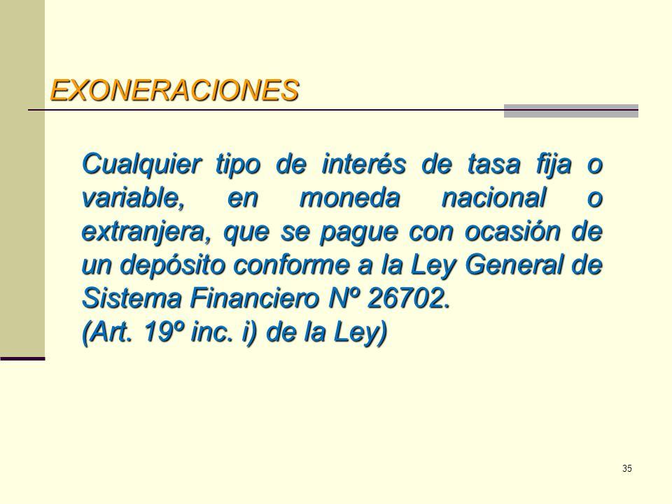 EXONERACIONES Cualquier tipo de interés de tasa fija o variable, en moneda nacional o extranjera, que se pague con ocasión de un depósito conforme a l