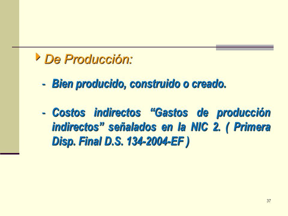 De Producción: De Producción: - Bien producido, construido o creado. - Costos indirectos Gastos de producción indirectos señalados en la NIC 2. ( Prim