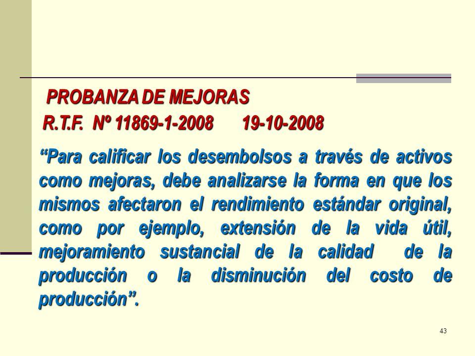 R.T.F. Nº 11869-1-2008 19-10-2008 PROBANZA DE MEJORAS Para calificar los desembolsos a través de activos como mejoras, debe analizarse la forma en que