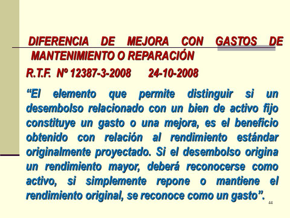 R.T.F. Nº 12387-3-2008 24-10-2008 DIFERENCIA DE MEJORA CON GASTOS DE MANTENIMIENTO O REPARACIÓN El elemento que permite distinguir si un desembolso re