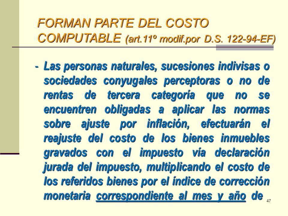 FORMAN PARTE DEL COSTO COMPUTABLE (art.11º modif.por D.S. 122-94-EF) - Las personas naturales, sucesiones indivisas o sociedades conyugales perceptora