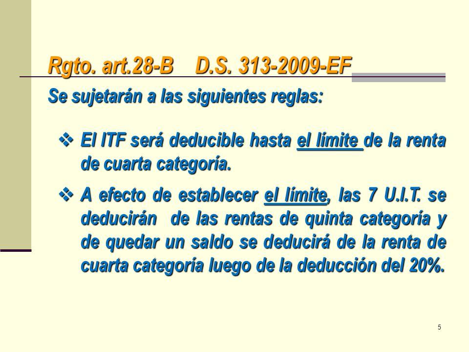 Rgto. art.28-B D.S. 313-2009-EF El ITF será deducible hasta el límite de la renta de cuarta categoría. El ITF será deducible hasta el límite de la ren
