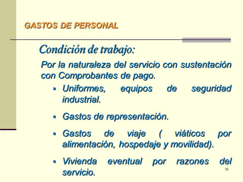 GASTOS DE PERSONAL Condición de trabajo: Por la naturaleza del servicio con sustentación con Comprobantes de pago. Uniformes, equipos de seguridad ind