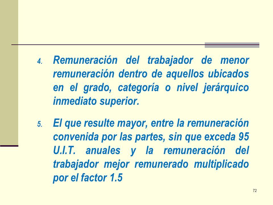 4. Remuneración del trabajador de menor remuneración dentro de aquellos ubicados en el grado, categoría o nivel jerárquico inmediato superior. 5. El q