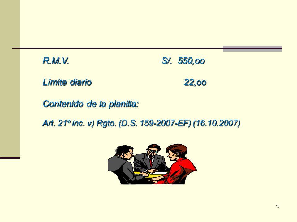 R.M.V.S/. 550,oo Límite diario 22,oo Contenido de la planilla: Art. 21º inc. v) Rgto. (D.S. 159-2007-EF) (16.10.2007) 75