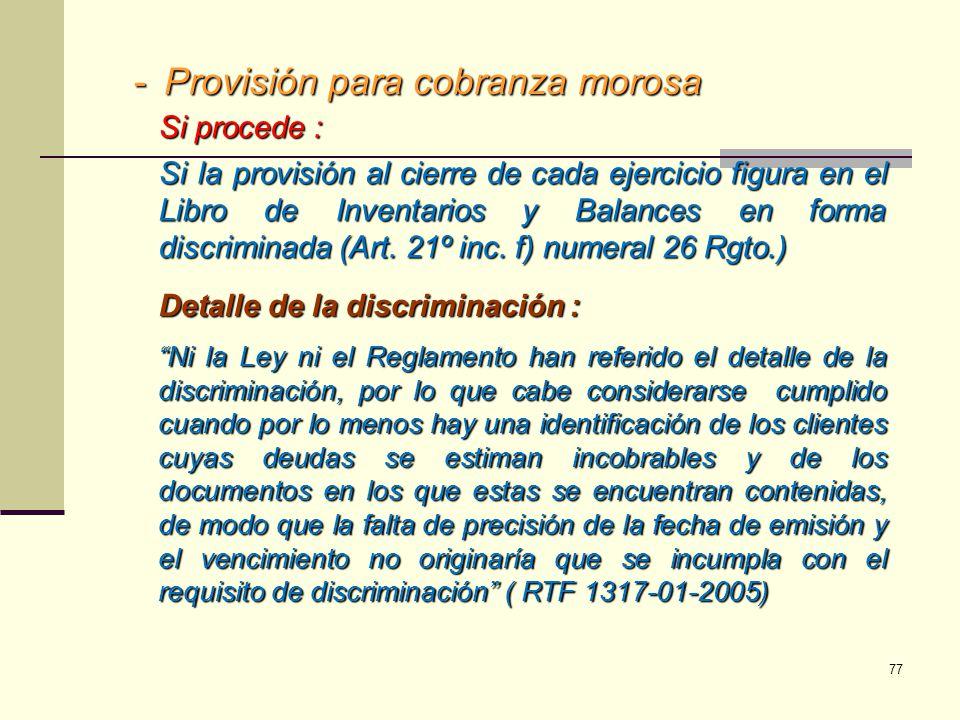 -Provisión para cobranza morosa Si procede : Si la provisión al cierre de cada ejercicio figura en el Libro de Inventarios y Balances en forma discrim