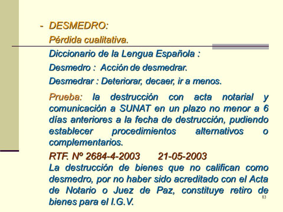 -DESMEDRO: Pérdida cualitativa. Diccionario de la Lengua Española : Desmedro : Acción de desmedrar. Desmedrar : Deteriorar, decaer, ir a menos. Prueba