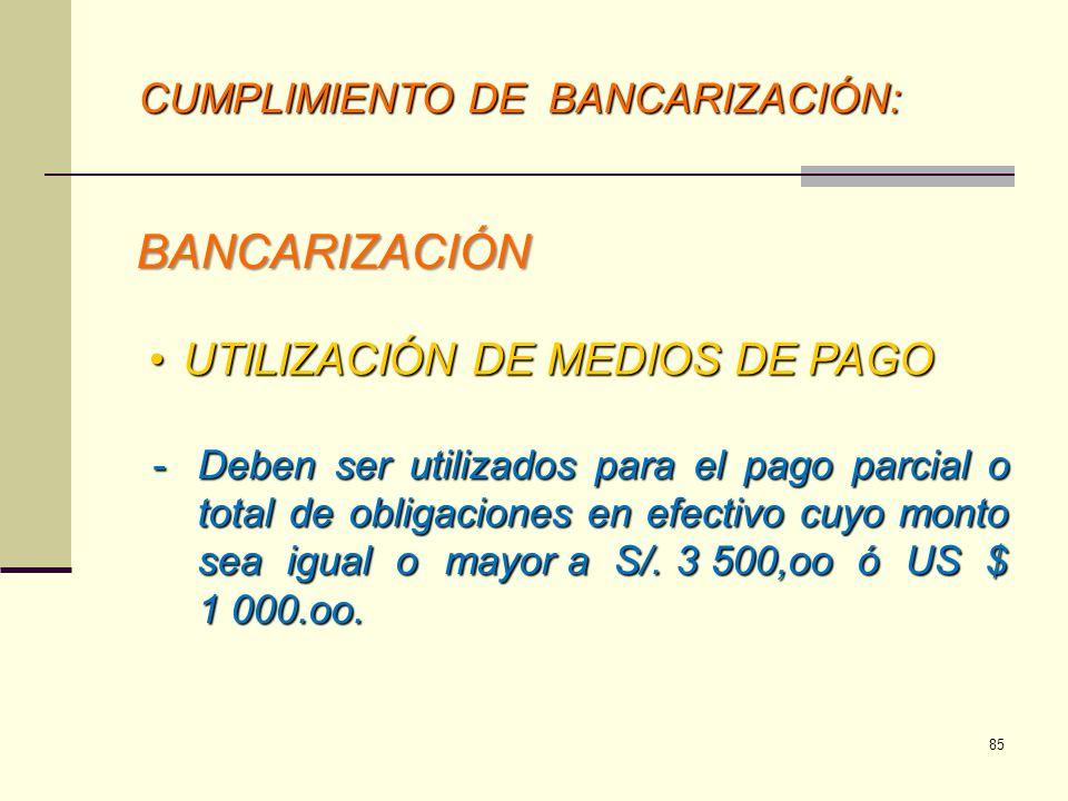CUMPLIMIENTO DE BANCARIZACIÓN: -Deben ser utilizados para el pago parcial o total de obligaciones en efectivo cuyo monto sea igual o mayor a S/. 3 500