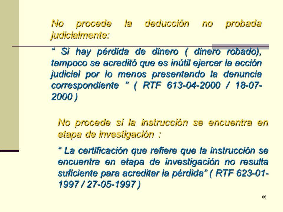 No procede la deducción no probada judicialmente: Si hay pérdida de dinero ( dinero robado), tampoco se acreditó que es inútil ejercer la acción judic