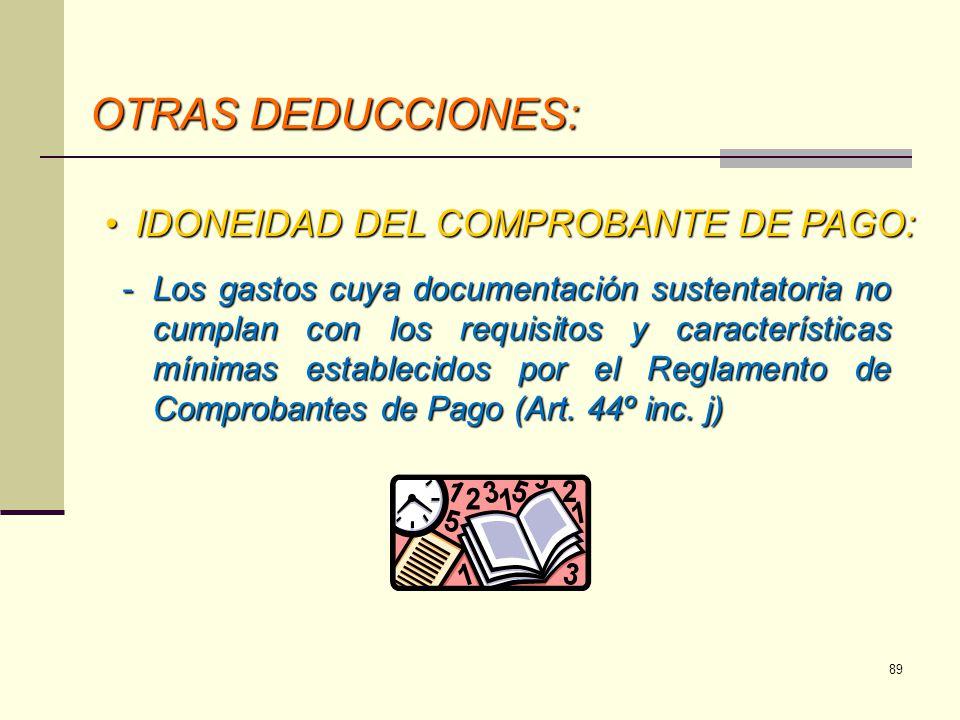 OTRAS DEDUCCIONES: IDONEIDAD DEL COMPROBANTE DE PAGO:IDONEIDAD DEL COMPROBANTE DE PAGO: -Los gastos cuya documentación sustentatoria no cumplan con lo