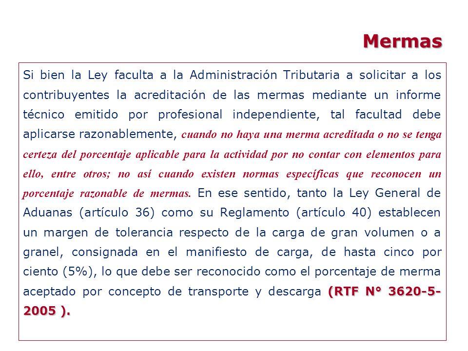 Mermas (RTF N° 3620-5- 2005 ). Si bien la Ley faculta a la Administración Tributaria a solicitar a los contribuyentes la acreditación de las mermas me