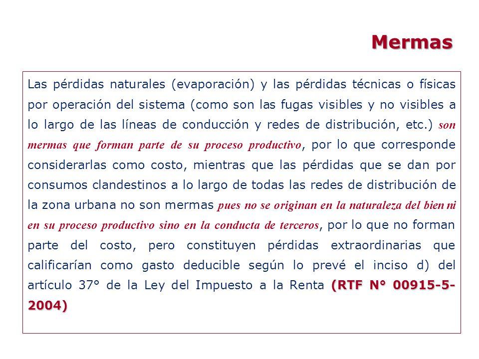 Mermas (RTF N° 00915-5- 2004) Las pérdidas naturales (evaporación) y las pérdidas técnicas o físicas por operación del sistema (como son las fugas vis