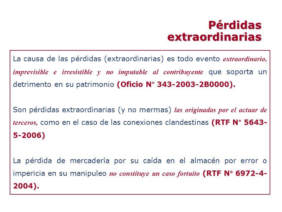 (Oficio N° 343-2003-2B0000). La causa de las pérdidas (extraordinarias) es todo evento extraordinario, imprevisible e irresistible y no imputable al c