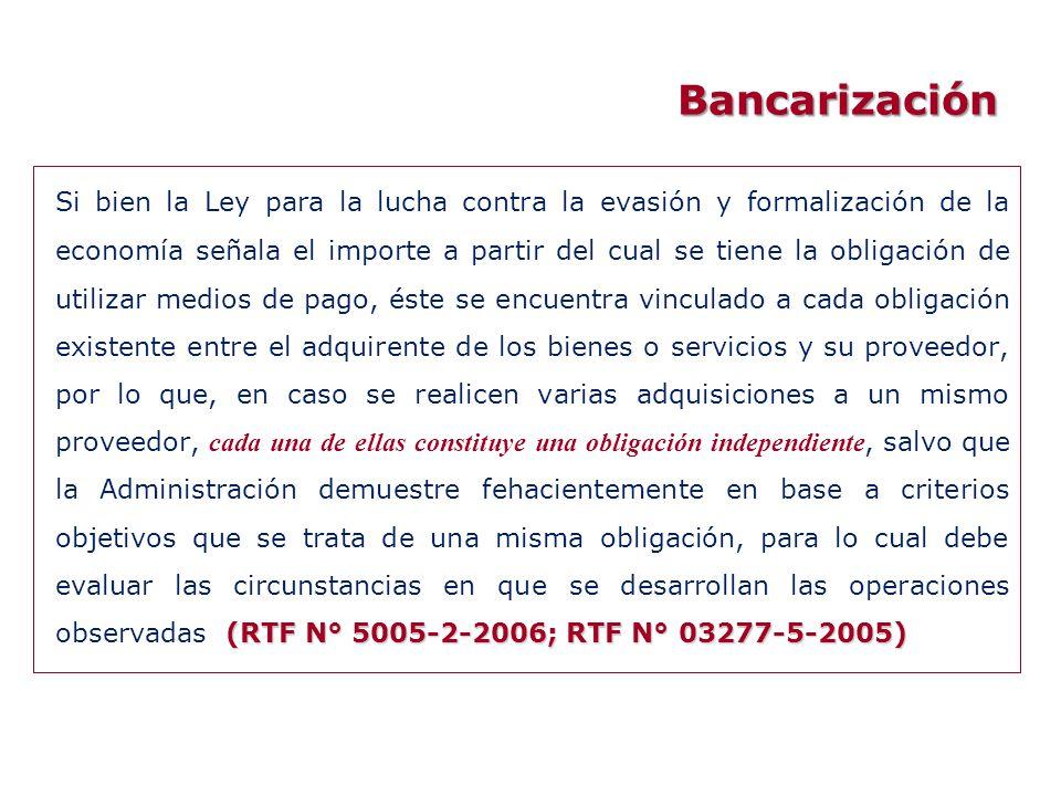 Bancarización (RTF N° 5005-2-2006; RTF N° 03277-5-2005) Si bien la Ley para la lucha contra la evasión y formalización de la economía señala el import