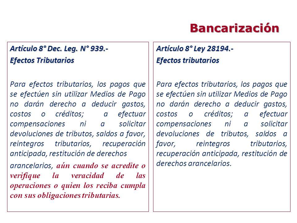 Bancarización Artículo 8° Dec. Leg. N° 939.- Efectos Tributarios Para efectos tributarios, los pagos que se efectúen sin utilizar Medios de Pago no da