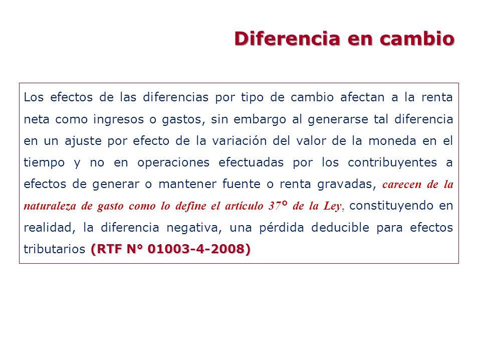 Diferencia en cambio (RTF N° 01003-4-2008) Los efectos de las diferencias por tipo de cambio afectan a la renta neta como ingresos o gastos, sin embar