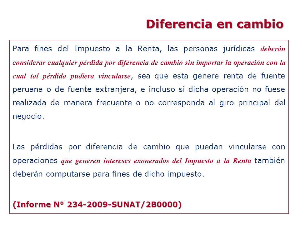 Diferencia en cambio Para fines del Impuesto a la Renta, las personas jurídicas deberán considerar cualquier pérdida por diferencia de cambio sin impo
