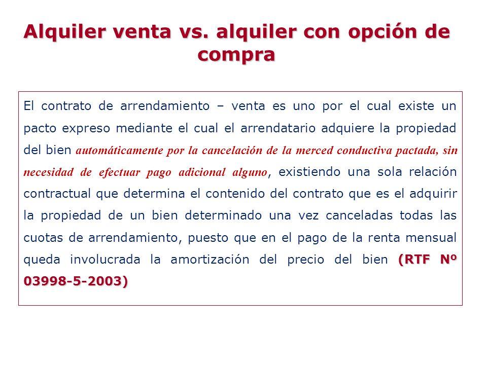(RTF Nº 03998-5-2003) El contrato de arrendamiento – venta es uno por el cual existe un pacto expreso mediante el cual el arrendatario adquiere la pro