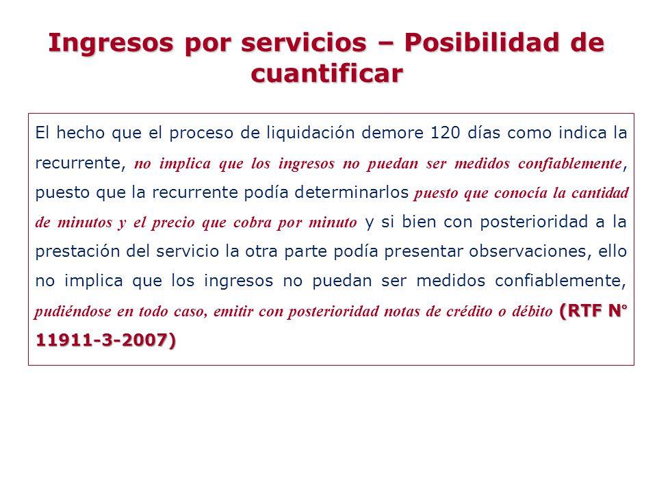 (RTF N° 11911-3-2007) El hecho que el proceso de liquidación demore 120 días como indica la recurrente, no implica que los ingresos no puedan ser medi