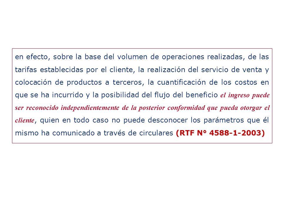 (RTF N° 4588-1-2003) en efecto, sobre la base del volumen de operaciones realizadas, de las tarifas establecidas por el cliente, la realización del se
