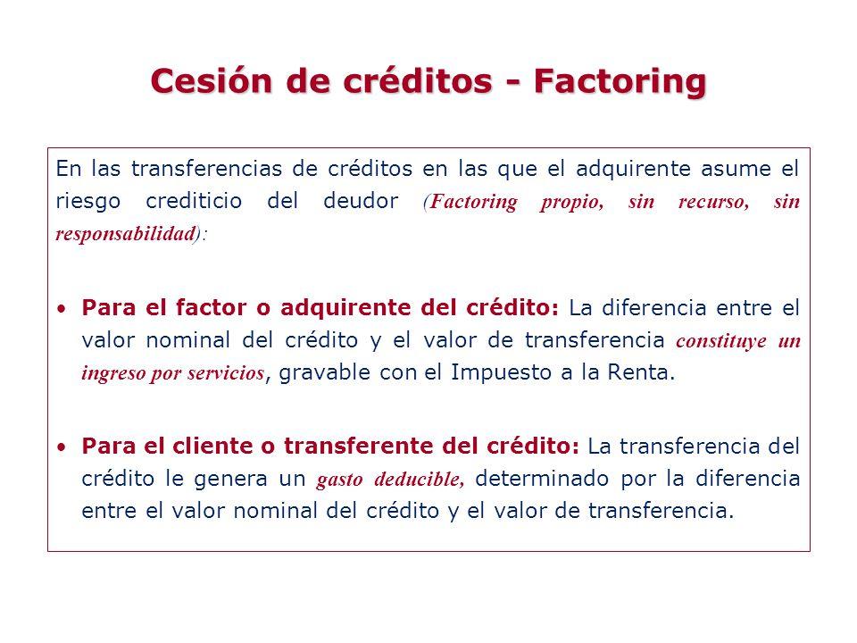 En las transferencias de créditos en las que el adquirente asume el riesgo crediticio del deudor (Factoring propio, sin recurso, sin responsabilidad):