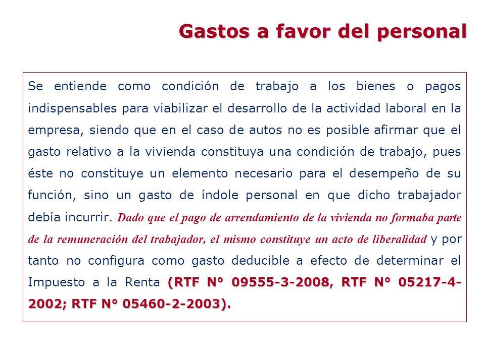 (RTF N° 09555-3-2008, RTF N° 05217-4- 2002; RTF N° 05460-2-2003). Se entiende como condición de trabajo a los bienes o pagos indispensables para viabi