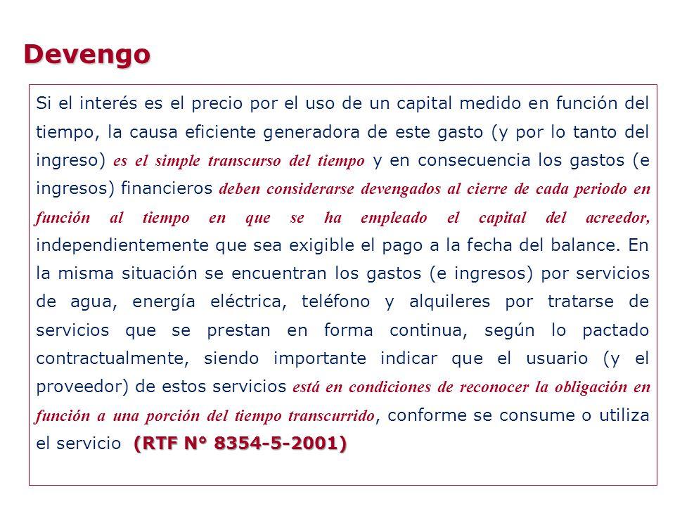 Devengo (RTF N° 8354-5-2001) Si el interés es el precio por el uso de un capital medido en función del tiempo, la causa eficiente generadora de este g