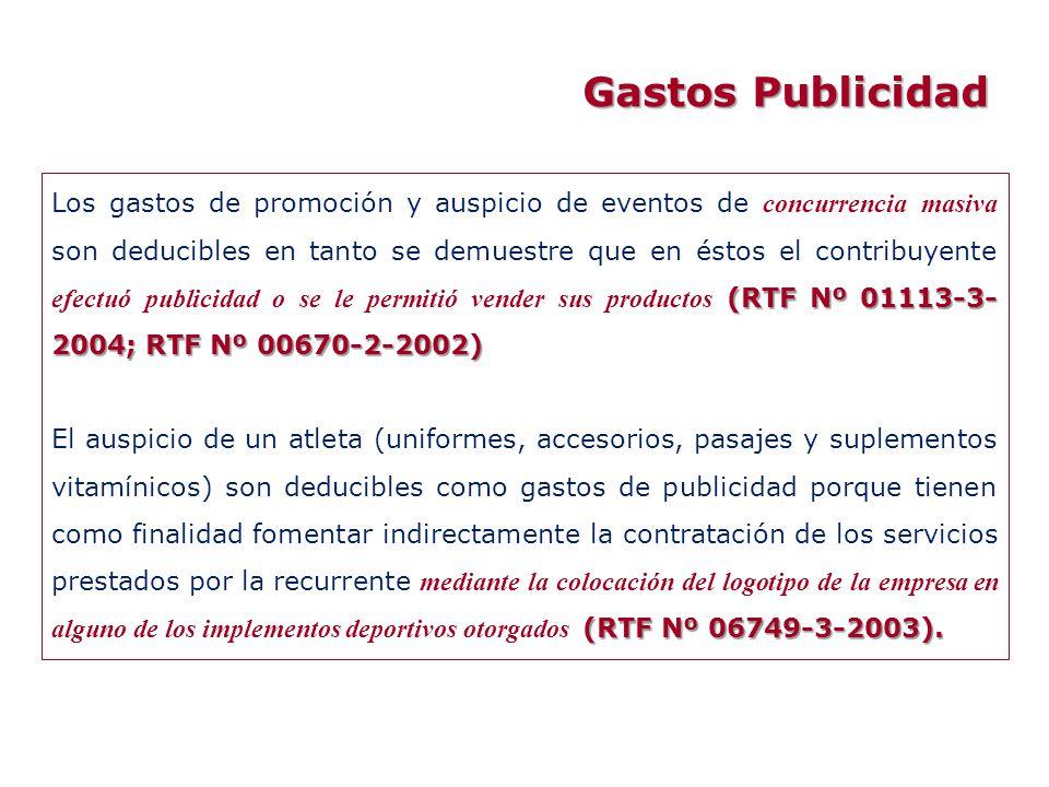 Gastos Publicidad (RTF Nº 01113-3- 2004; RTF Nº 00670-2-2002) Los gastos de promoción y auspicio de eventos de concurrencia masiva son deducibles en t