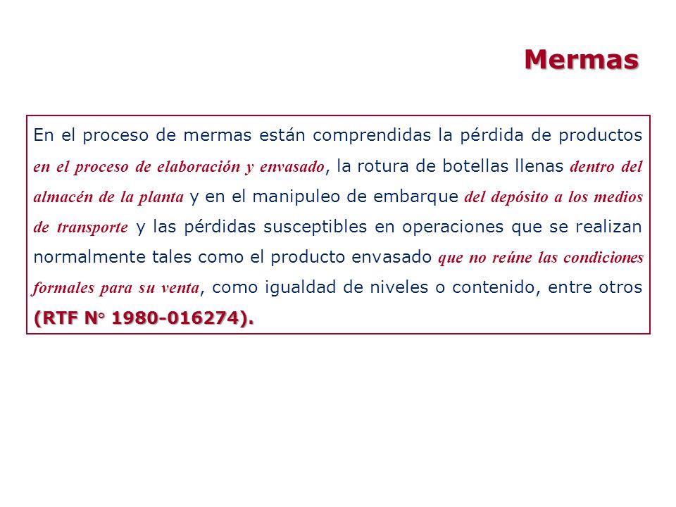 Mermas (RTF N° 1980-016274). En el proceso de mermas están comprendidas la pérdida de productos en el proceso de elaboración y envasado, la rotura de