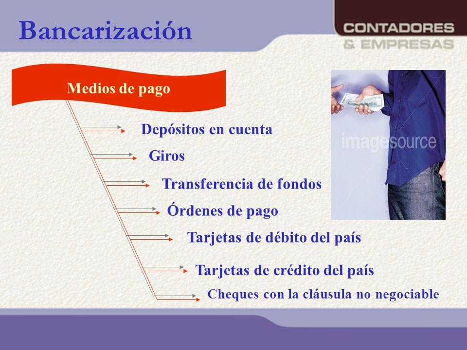 Medios de pago Bancarización Depósitos en cuenta Giros Transferencia de fondos Órdenes de pago Tarjetas de débito del país Tarjetas de crédito del paí
