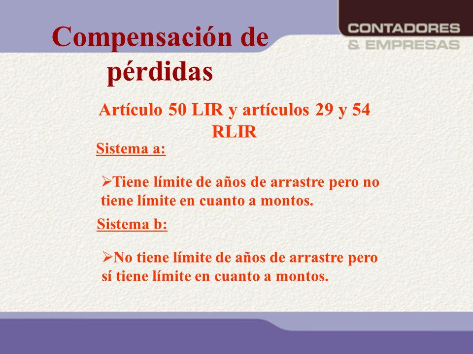 Artículo 50 LIR y artículos 29 y 54 RLIR Sistema a: Tiene límite de años de arrastre pero no tiene límite en cuanto a montos. Sistema b: No tiene lími