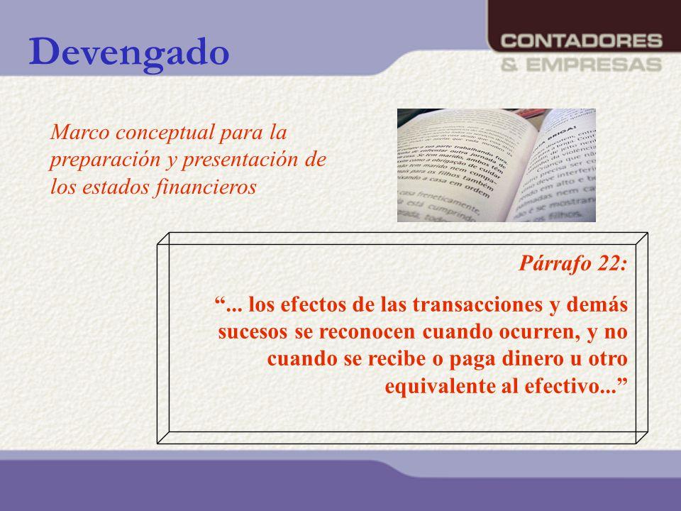 Devengado Párrafo 22:... los efectos de las transacciones y demás sucesos se reconocen cuando ocurren, y no cuando se recibe o paga dinero u otro equi