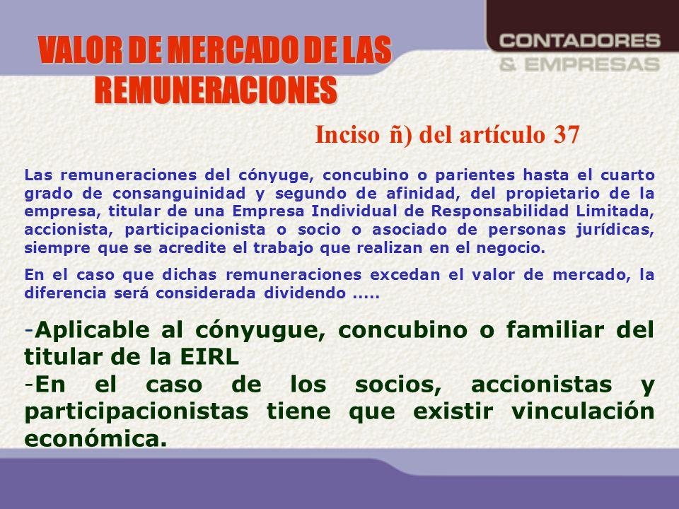 VALOR DE MERCADO DE LAS REMUNERACIONES Las remuneraciones del cónyuge, concubino o parientes hasta el cuarto grado de consanguinidad y segundo de afin